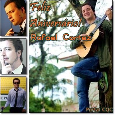 Feliz Aniversário Rafael Cortez! - Portal CQC